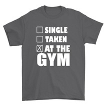 Single Taken At The Gym Shirt Funny Workout Unisex Charcoal Tee Shirt - $26.95+