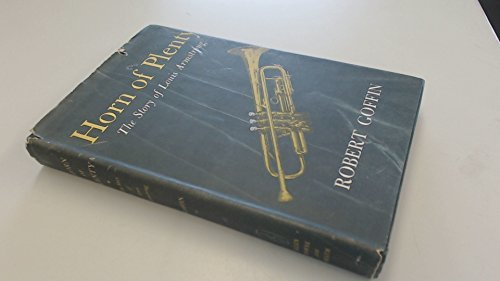 Primary image for Horn of Plenty, The Story of Louis Armstrong [Hardcover] Goffin, Robert