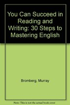 You Can Succeed in Reading and Writing: 30 Steps to Mastering English Bromberg,