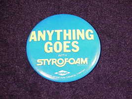 Anything Goes With Styrofoam Promotional Pin Button, Pinback, Pin - $5.95