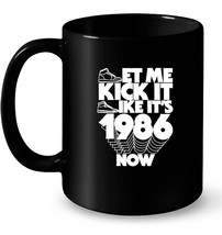 Let Me Kick It Like Its 1986 Now Great Birthday Gifts Gift Coffee Mug - $13.99+
