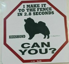"""I Make It To The Fence In 2.8 Seconds Can You? KEESHOND Dog Sign 11""""x11"""" - $5.69"""