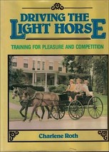 Driving the Light Horse Training for Pleasure and Competition : Charlene... - $17.05