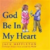 GOD BE IN MY HEART- BOOK by Jack Miffleton
