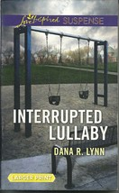 Interrupted Lullaby Dana R Lynn(Love Inspired Large Print Suspense)Paper... - $2.25