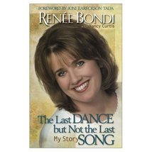 THE LAST DANCE BUT NOT THE LAST SONG by Renee Bondi with Nancy Curtis - $26.95