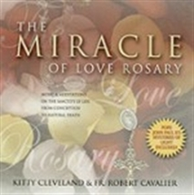 THE MIRACLE OF LOVE ROSARY with Fr. Robert Cavalier and Kitty Cleveland