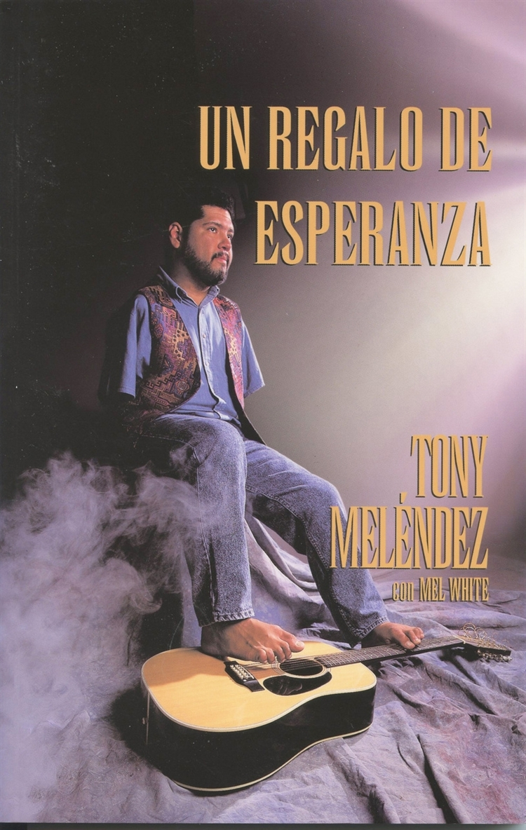 Un regalo de esperanza book by tony melendez con mel white