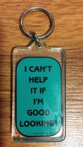 "Classic I Can't Help It If I""M Good Looking!   Key Chain - $4.00"