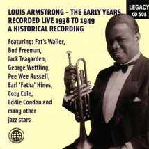 LOUIS ARMSTRONG - THE EARLY YEARS - RECORDED LIVE 1938 TO 1949 - A HISTORICAL RE