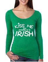 Women's Long Sleeve Shirt Saint Patrick's Day Kiss Me Im Pretending To B... - $19.00