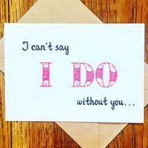 Can't Say I Do Without You, Funny Will you be my Bridesmaid Wedding Card    - $3.16