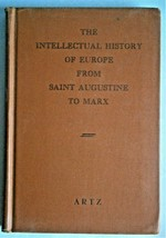 """""""THE INTELLECTUAL HISTORY OF EUROPE FROM SAINT AUGUSTINE TO MARX"""" by Artz - $9.50"""