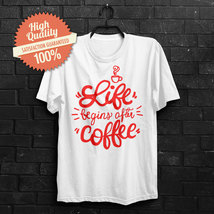 Life Begins After Coffee Sarcasm Funny Black White Red unisex TeeT Shirt - $24.63 CAD