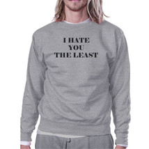I Hate You The Least Grey Sweatshirt Sarcastic Quote Funny Gift - $20.99+
