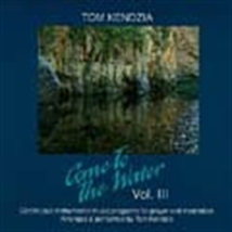 COME TO THE WATER VOLUME III by Tom Kendzia