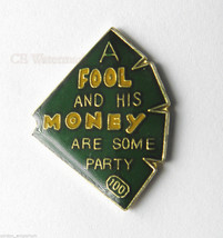 A FOOL & HIS $ MONEY ARE SOME PARTY FUNNY LAPEL PIN BADGE 1 INCH - $4.46