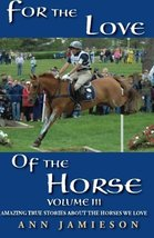 For the Love of the Horse, Volume III: Amazing True Stories About the Ho... - $4.54