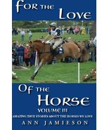 For the Love of the Horse, Volume III: Amazing True Stories About the Ho... - $5.16
