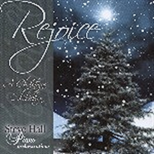 REJOICE: A CHRISTMAS CELEBRATION by Steve Hall