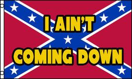 I AIN'T COMING DOWN REBEL Flag, 3'x5' flag - $9.99