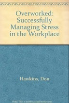 Overworked: Successfully Managing Stress in the Workplace by Hawkins, Don