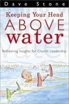 Keeping Your Head Above Water: Refreshing Insights for Church Leadership by S...