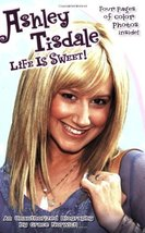 Ashley Tisdale: Life Is Sweet!: An Unauthorized Biography by Norwich, Grace