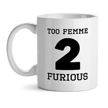 Too Femme 2 Furious - Mad Over Mugs - Inspirational Unique Popular Office Tea Co - $20.53