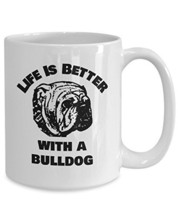 Bulldog Coffee Mug - Life Is Better With A Bulldog - White Ceramic Cup (15oz) - $16.61