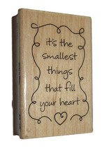 "It's The Smallest Things That Fill Your Heart Rubber Stamp New 2 1/2"" High  - $5.44"