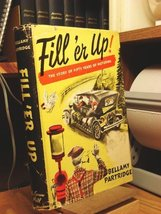 Fill 'er Up: The Story of Fifty Years of Motoring [Jan 01, 1952] Bellamy Part... - $18.43