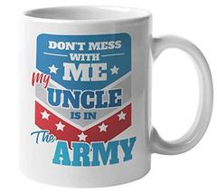 Don't Mess With Me My Uncle Is In The Army Funny Coffee & Tea Gift Mug For A Pro