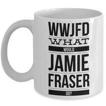 Outlander Mug WWJFD What Would Jamie Fraser Do Sam Funny Fan Gift Idea B... - $14.65+