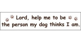 Help Me To Be Person My Dog Thinks I Am Vintage 3X11 1/2 Vinyl Humor Sticker - $4.50