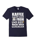 New Shirts - Kaffee Macht Mich Froh Funny Coffee And Beer German T-Shirt... - $19.95+