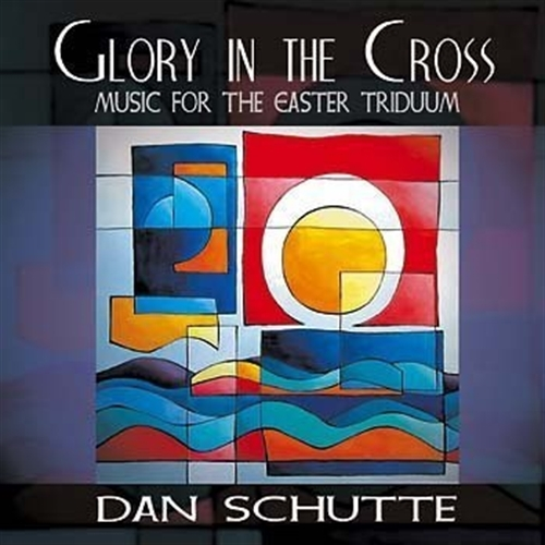 Glory in the cross  music for easter triduum by dan schutte