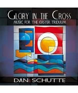 GLORY IN THE CROSS: MUSIC FOR EASTER TRIDUUM by Dan Schutte - $30.95