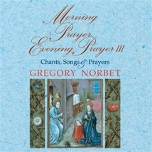 Morning Prayer, Evening Prayer III Chants, Songs & Prayers Gregory Norbet