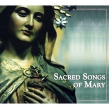 SACRED SONGS OF MARY by Various
