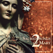 SACRED SONGS OF MARY - Vol 2