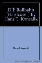DIE Rollbahn [Hardcover] By Hans G. Konsalik [Hardcover] by Hans G. Kons... - $28.99