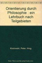Orientierung durch Philosophie : ein Lehrbuch nach Teilgebieten [Paperba... - $6.45