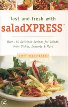 Fast and Fresh with Saladxpress: Over 150 Delicious Recipes for Salads, ... - $3.99