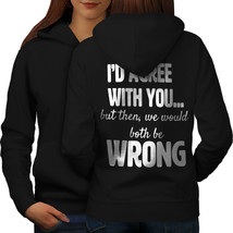 I Would Agree With You Sweatshirt Hoody Gag Women Hoodie Back - $21.99+