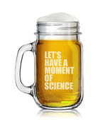 16oz Mason Jar Glass Mug w/ Handle Let's Have A Moment Of Science Funny ... - $11.87