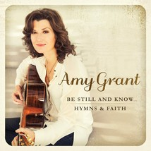 BE STILL AND KNOW - Hymns & Faith by Amy Grant