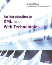 An Introduction to XML and Web Technologies [Paperback] Moller, Anders and Schwa image 1