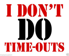 New Cute I Don't Do Time-Outs Kids T-Shirt Infant Toddler - $15.95