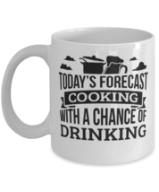 Today's Forecast Cooking With A Chance Of Drinking Funny mug Gift Idea,  - $14.95